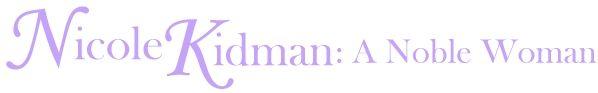 Nicole Kidman: A Noble Woman